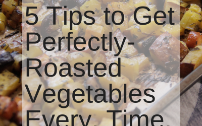5 Steps to Perfectly-Roasted Vegetables