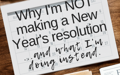 Why I'm NOT Making A New Year's Resolution… and What I'm Doing Instead