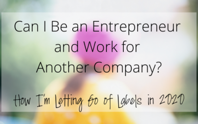 Can I Be an Entrepreneur if I Work for Another Company: How I'm Letting Go of Labels in 2020